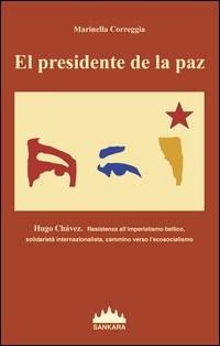 El presidente de la paz: Hugo Chavez, un saggio di Marinella Correggia